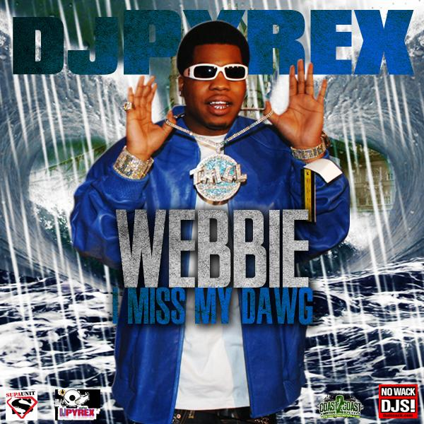 Webbie I Miss My Dawg Mixed By At Djpyrex